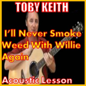 learn to play ill never smoke weed with willie again by toby keith