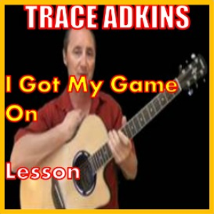learn to play i got my game on by trace adkins