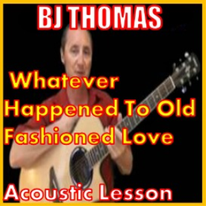 learn to play whatever happened to old fashioned love by bj thomas