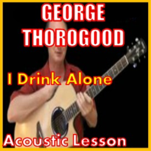 Learn to play I Drink Alone by George Thorogood | Movies and Videos | Educational
