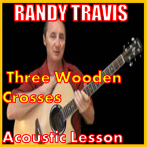 learn to play three wooden crosses by randy travis
