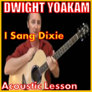 learn to play i sang dixie by dwight yoakam