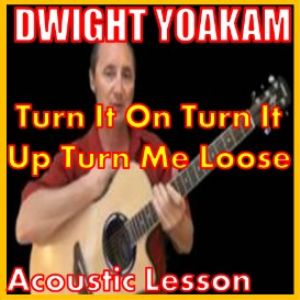 learn to play turn it on turn it up turn me loose by dwight yoakam