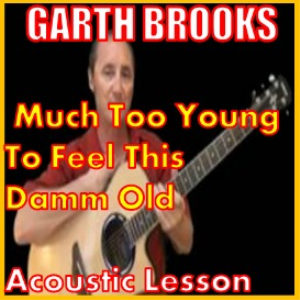 Learn to play Much Too Young By Garth Brooks | Movies and Videos | Educational