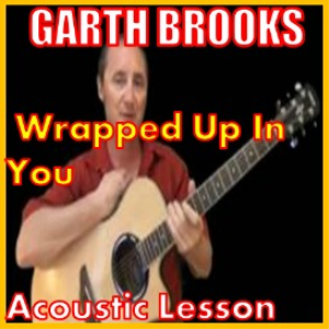 Learn to play Wrapped Up In You by Garth Brooks | Movies and Videos | Educational