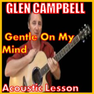 Learn to play Gentle On My Mind by Glen Campbell | Movies and Videos | Educational