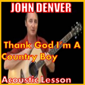 learn to play thank god im a country boy by john denver