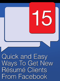 15 quick and easy ways to get new resume clients from facebook