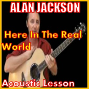 Learn to play Here In The Real World by Alan Jackson | Movies and Videos | Educational