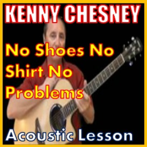 learn to play no shoes no shirt no problems by kenny chesney