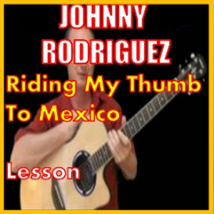 learn to play ridin my thumb to mexico by johnny rodriguez