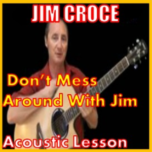 learn to play dont mess around with jim by jim croce