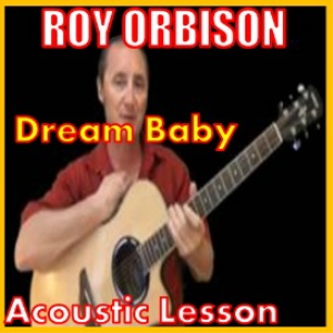 Learn to play Dream Baby by Roy Orbison | Movies and Videos | Educational