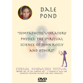 "dale pond. ""sympathetic vibratory physics: the spiritual science of john keely and others"" video download"