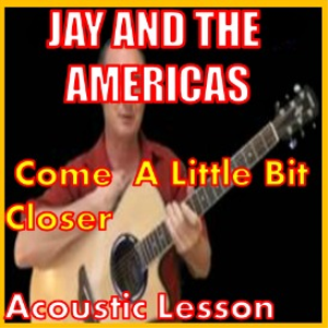 learn to play come a little bit closer by jay and the americas