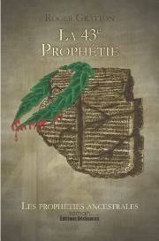 la 43e prophétie (les prophéties ancestrales), par roger gratton
