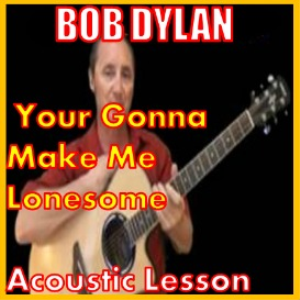 learn to play your gonna make me lonesome when you go by bob dylan