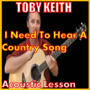 learn to play i need to hear a country song by toby keith