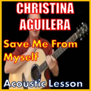 learn to play save me from myself by christina aguilera