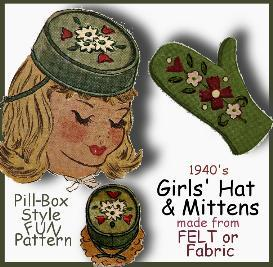 you can make a girl's felt pill_box hat & mittens!  stylish vintage pattern!