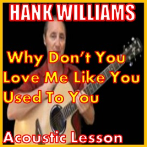 learn to play why dont you love me by hank williams