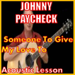 learn to play someone to give my love to by johnny paycheck