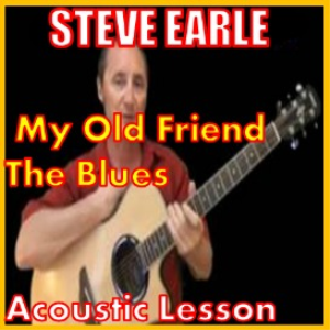 Learn to play My Old Friend The Blues by Steve Earle | Movies and Videos | Educational