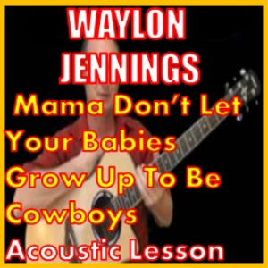 learn to play mamas dont let you babies by waylon jennings