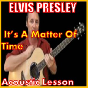 Learn to play Its A Matter Of Time by Elvis Presley | Movies and Videos | Educational