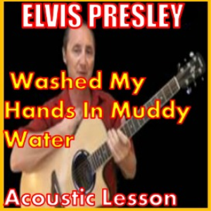 learn to play washed my hands in muddy water by elvis presley