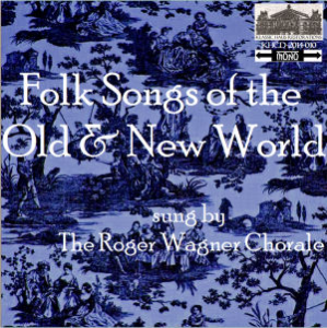 folk songs of the old and new world - the roger wagner chorale