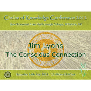 jim lyons: the conscious connection - circles of knowledge 2012