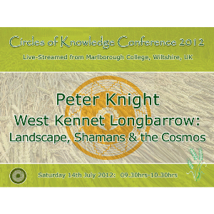 peter knight - west kennet long barrow: landscape, shamans & the cosmos - circles of knowledge 2012