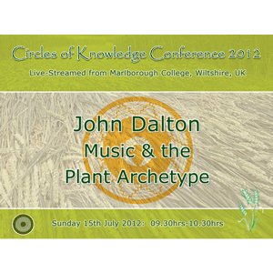 john dalton: music & the plant archetypes - circles of knowledge 2012