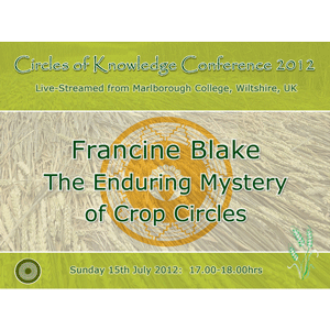 francine blake: the enduring mystery of crop circles - circles of knowledge 2012