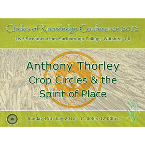 anthony thorley: crop circles & the spirit of place - circles of knowledge 2012