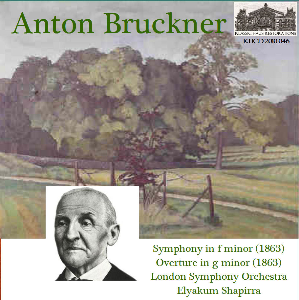 bruckner: symphony in f minor (study symphony 1863) (first commercial recording 1972); overture in g minor (1862-63) - london symphony orchestra/elyakum shapirra
