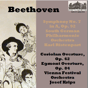beethoven: symphony no. 7 in a, op. 92 - south german philharmonic/karl ristenpart; coriolan overture, op. 62; egmont overture, op. 84 - vienna festival orchestra/josef krips