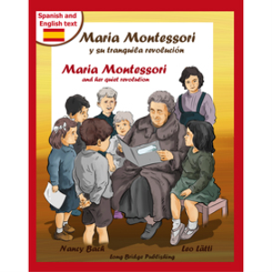 maria montessori y su tranquila revolución - maria montessori and her quiet revolution: a bilingual picture book about maria montessori and her school method (spanish-english text)