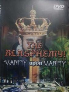 blasphemy! vanity upon vanity