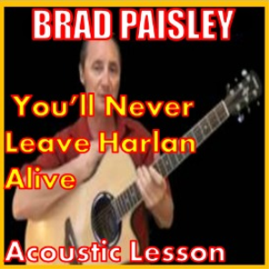 learn to play you'll never leave harlan alive by brad paisley