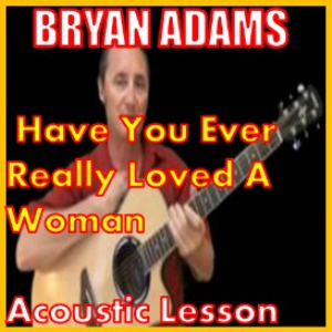 Learn to play Have You Ever Really Loved A Woman by Bryan Adams | Movies and Videos | Educational