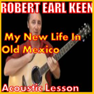 learn to play my new life in old mexico by robert earl keen