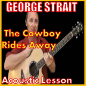 Learn to play The Cowboy Rides Away by George Strait | Movies and Videos | Educational