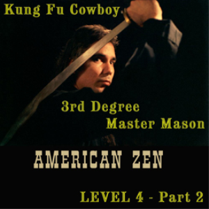level 4 = kung fu cowboy part 2: 3rd degree master mason