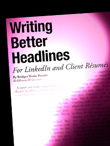 writing better headlines for linkedin and client resumes special report