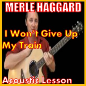 learn to play i wont give up my train by merle haggard