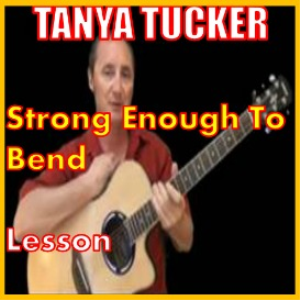 learn to play strong enough to bend by tanya tucker