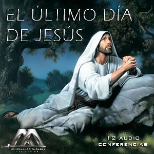 el ultimo dia de jesus