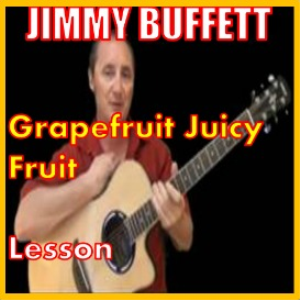 Learn to play Grapefruit Juicy Fruit by Jimmy Buffett | Movies and Videos | Educational